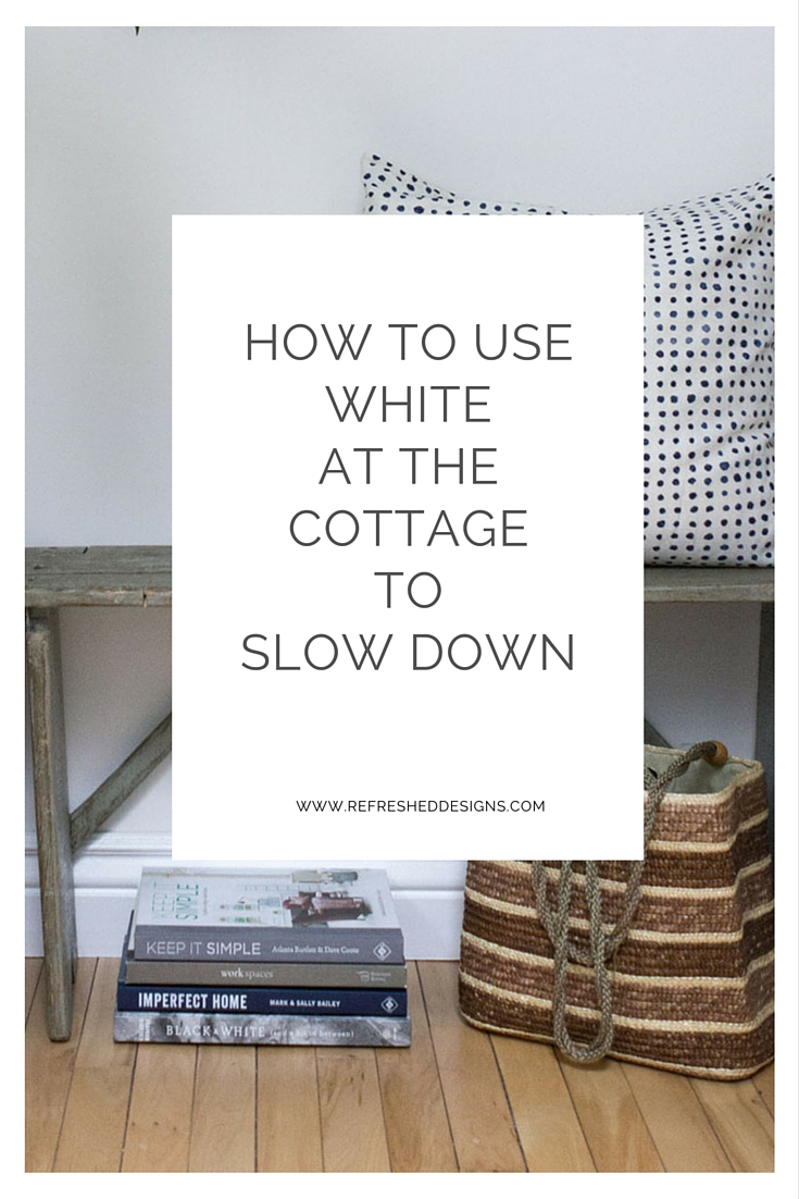 how to use white at the cottage to slow down