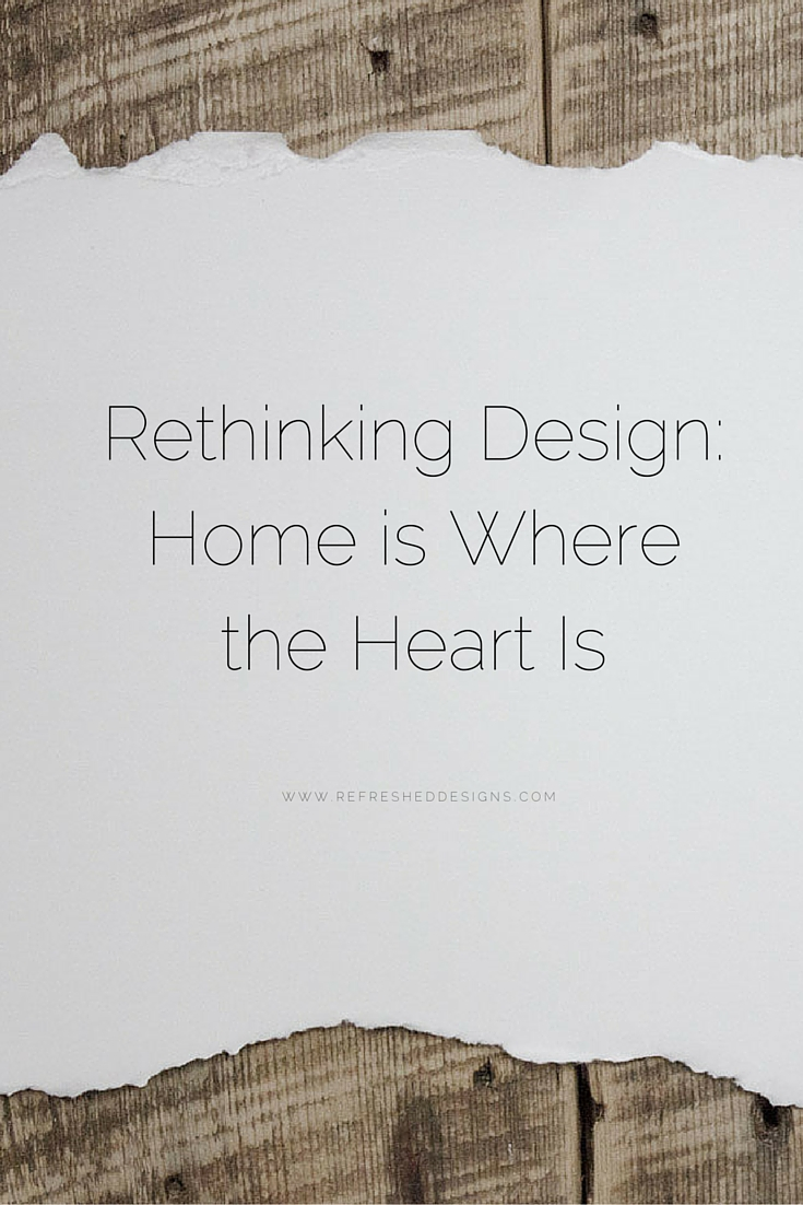 rethinking design: home is where the heart is