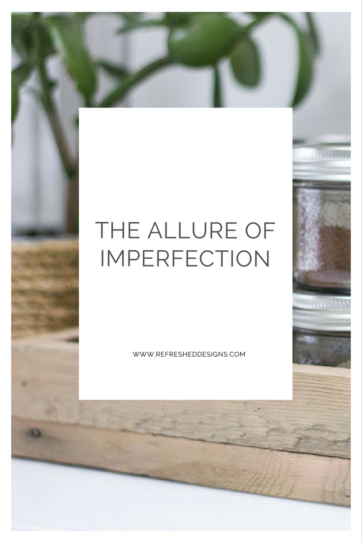 Rethinking design for our homes and our lives: the alllure of imperfection
