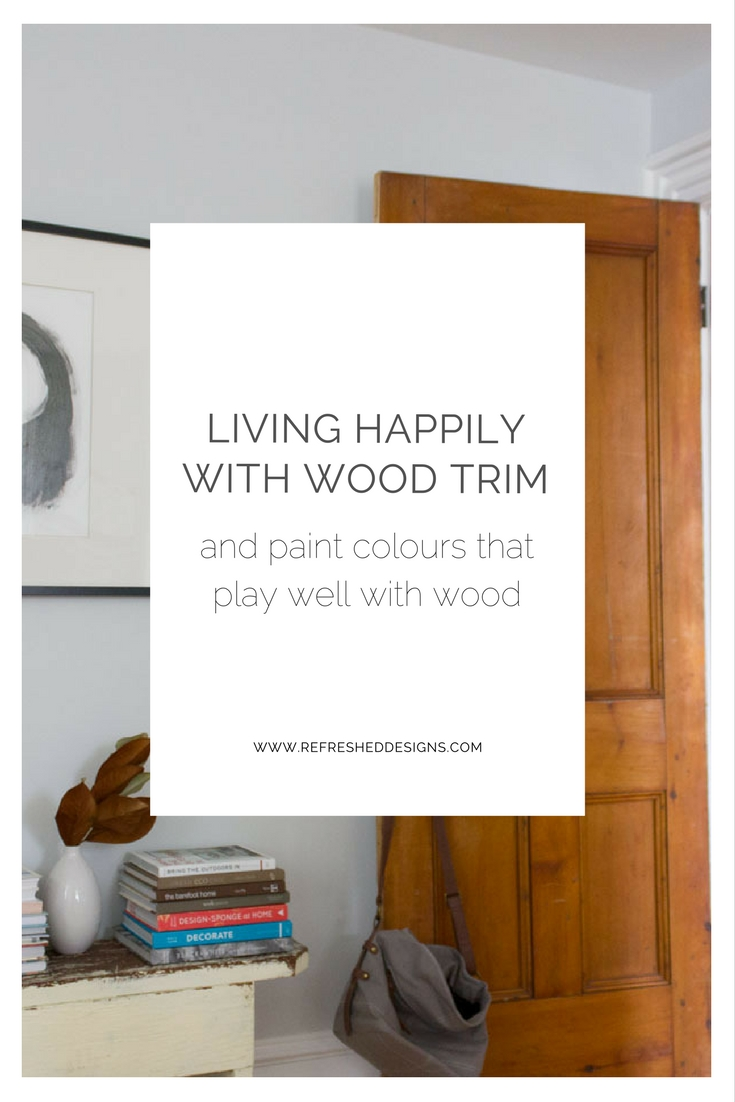 Living Happily with Wood Trim (& paint colours that play well with wood)
