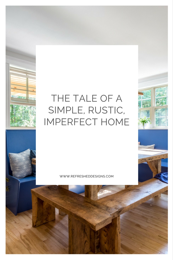 the tale of a simple, rustic, imperfect home