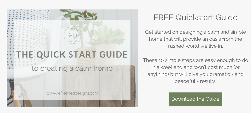 Free Quickstart Guide to creating a calm home - 10 steps to designing a calm, peaceful home