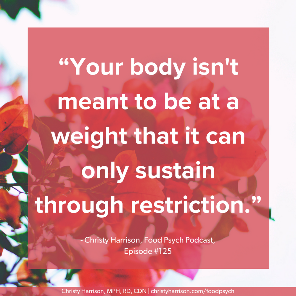 Your body isn't meant to be at a weight that it can only sustain through restriction