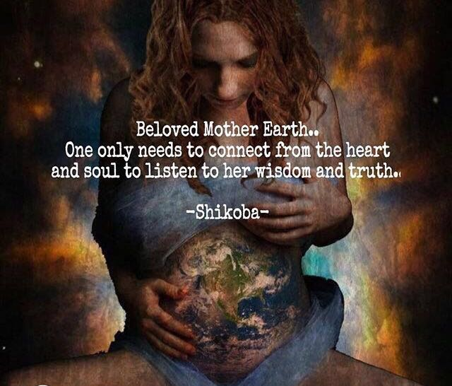 We are daughters of the Earth, but also mothers to the Earth.