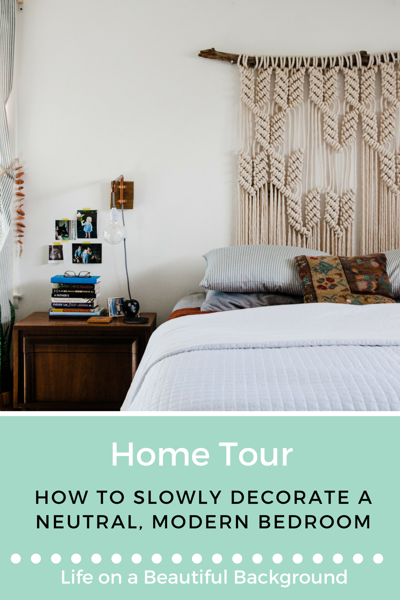 home tour_ how to slowly decorate a neutral modern bedroom.png