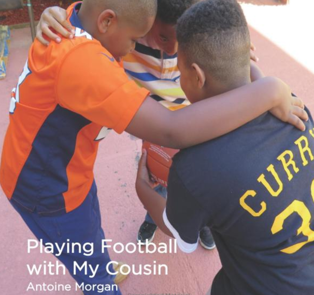 Playing Football with My Cousin Antoine Morgan loves playing football with his cousin T.J. Read along and learn the tips T.J. has shared with Antoine. You might even be inspired to start practicing your football moves! Buy this book.