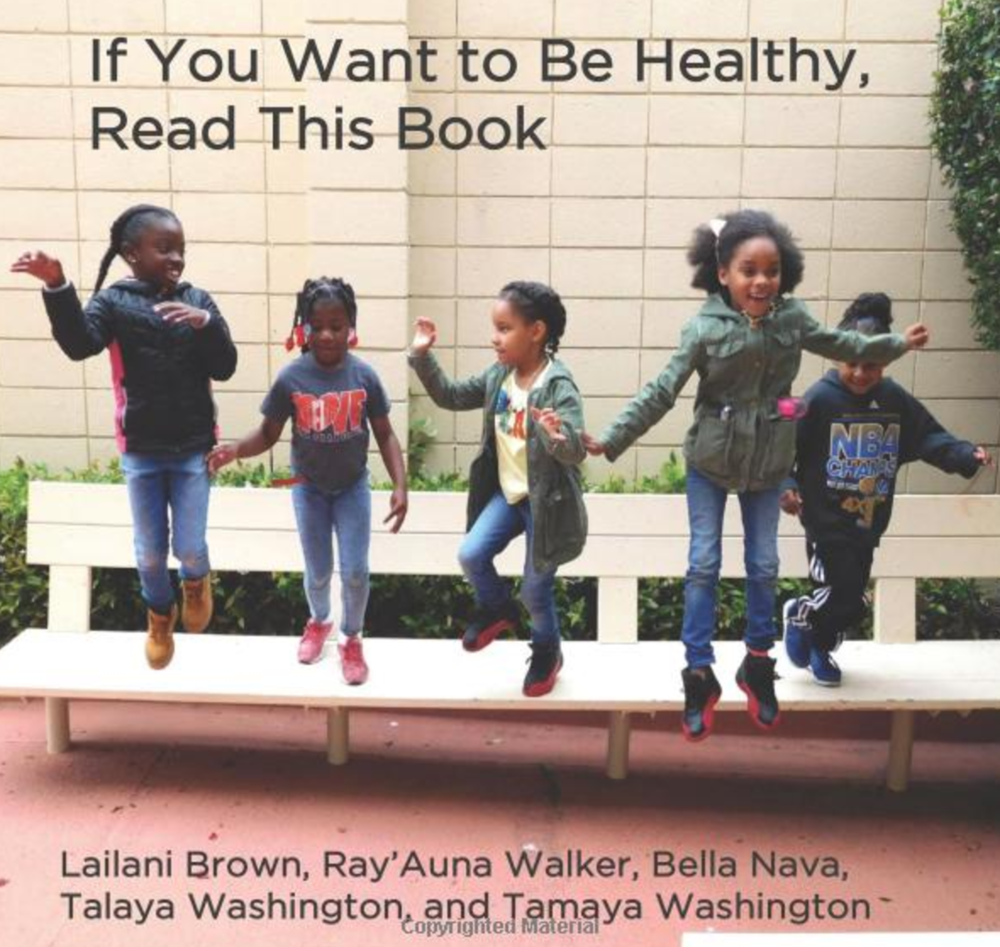 If You Want to Be Healthy, Read This Book Lailani, Ray'Auna, Bella, Talaya and Tamaya share their advice on how to be healthy. Read along to learn to care for yourself and your community! Buy this book.