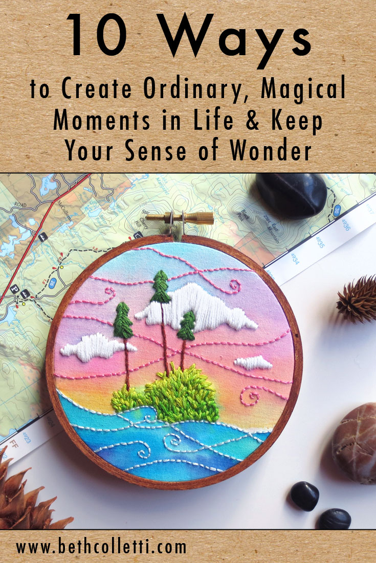 10 Ways to Create Ordinary, Magical Moments in Life & Keep Your Sense of Wonder