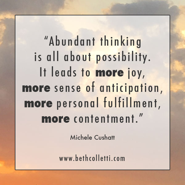 Abundant thinking is all about possibility.