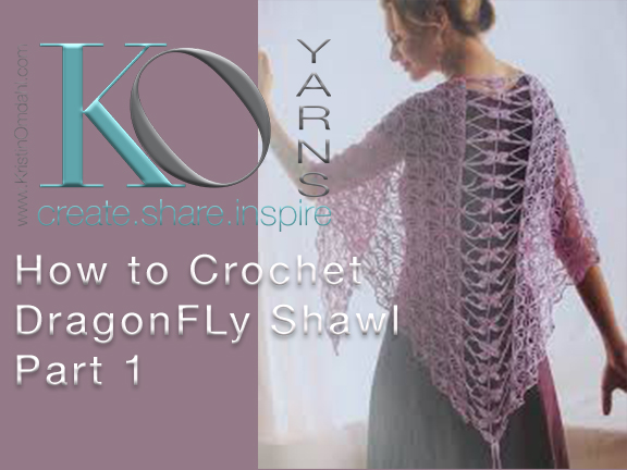 How to Crochet Dragonfly Shawl, Parts 1 & 2 — Kristin Omdahl