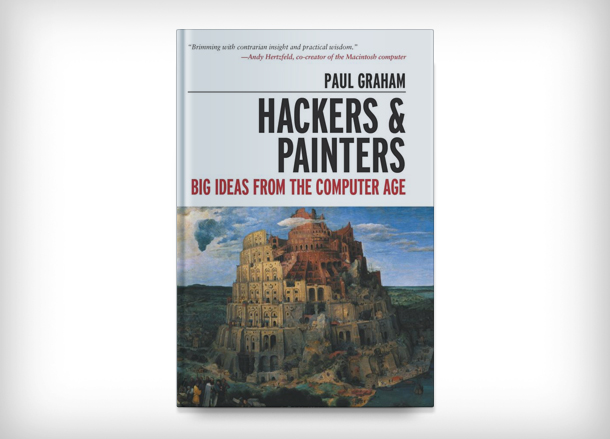 Hackers & Painters: Big Ideas From the Computer Age by Paul Graham