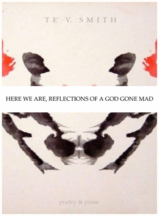 MARCH + TE' V. SMITH | HERE WE ARE, REFLECTIONS OF A GOD GONE MAD