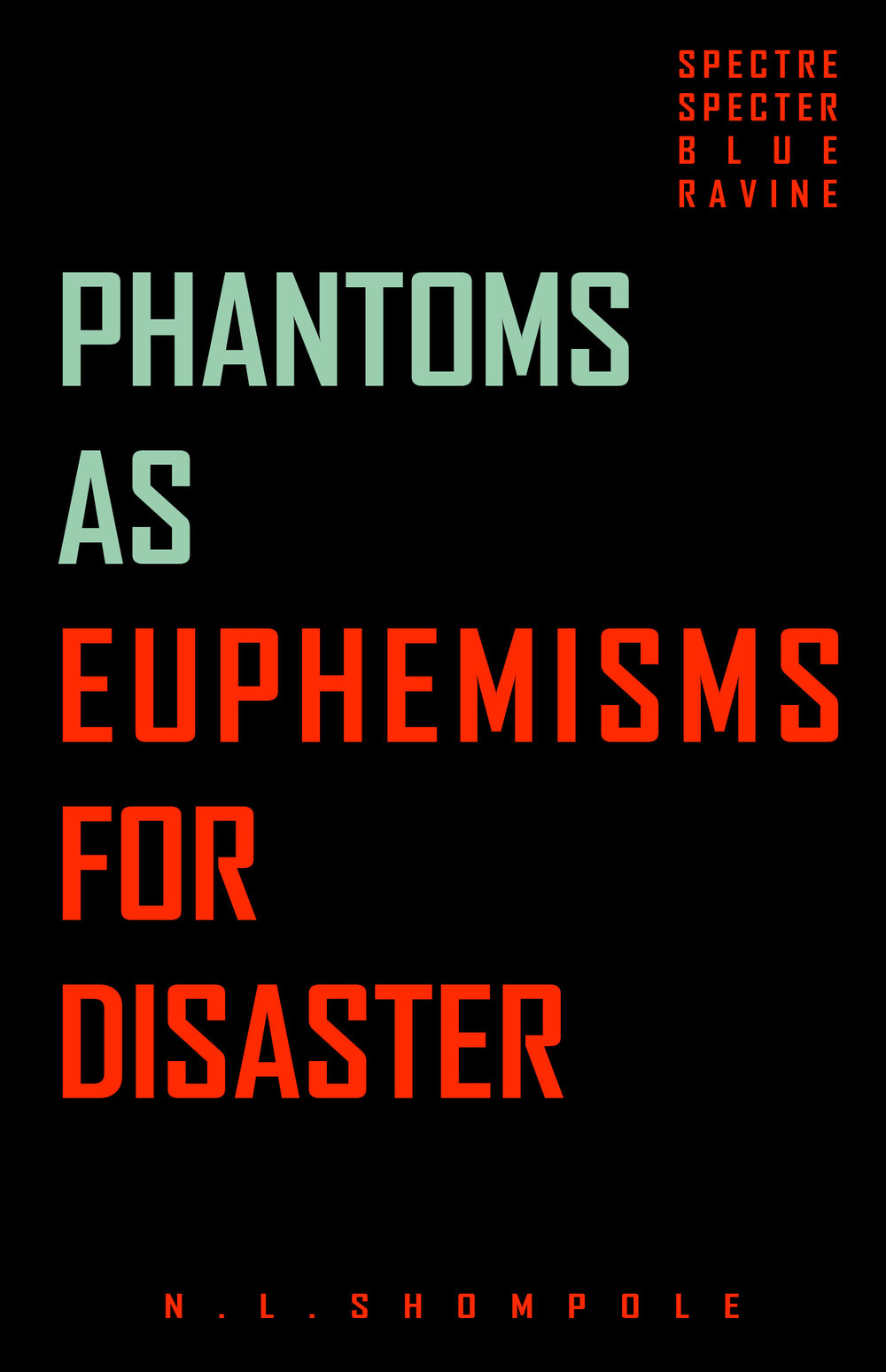 PHANTOMS AS EUPHEMISMS FOR DISASTER BY N.L. SHOMPOLE  As a collection of poetry and prose,  Phantoms as Euphemisms for Disaster  explores the many faces of loss. Not only the loss of love, but loss of language, culture, identity and self. The book seamlessly navigates the silences between harrowing conversations, to realizations about growing up, about grief and how to deal with loss, to the reawakening of tenderness, hope and awareness in the innate power of self. This is a fantastic collection for anyone who appreciates a unique voice, beautiful language and the ache and sweetness that is living.