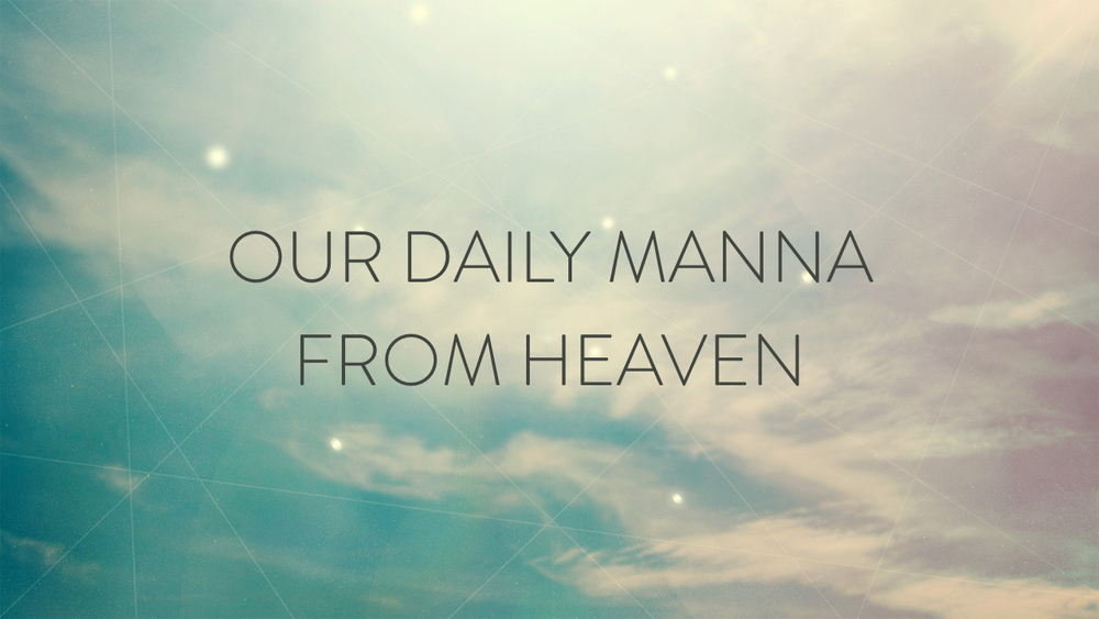 Our Daily Manna from Heaven.001.jpeg