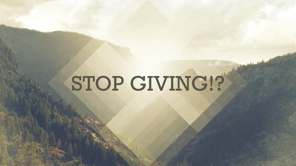 Stop Giving!?.011.jpeg