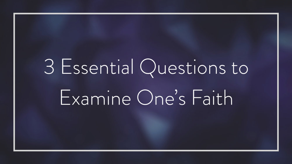 3 Questions for Faith Examination.003.jpeg
