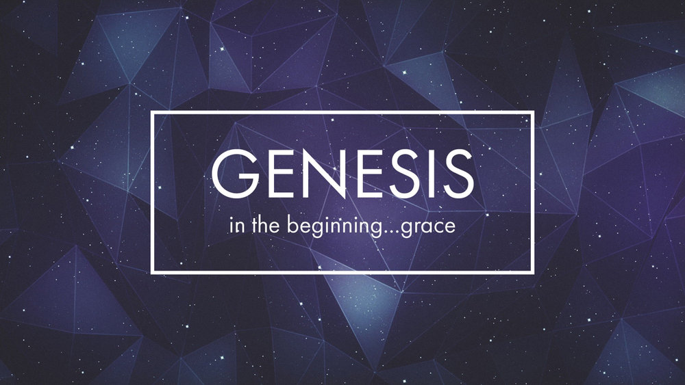 Genesis: In the Beginning...Grace - Part 3.001.jpeg