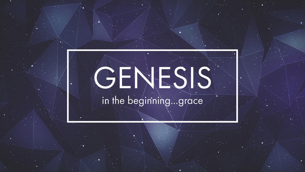 Genesis: In the Beginning...Grace - Part 9.001.jpeg