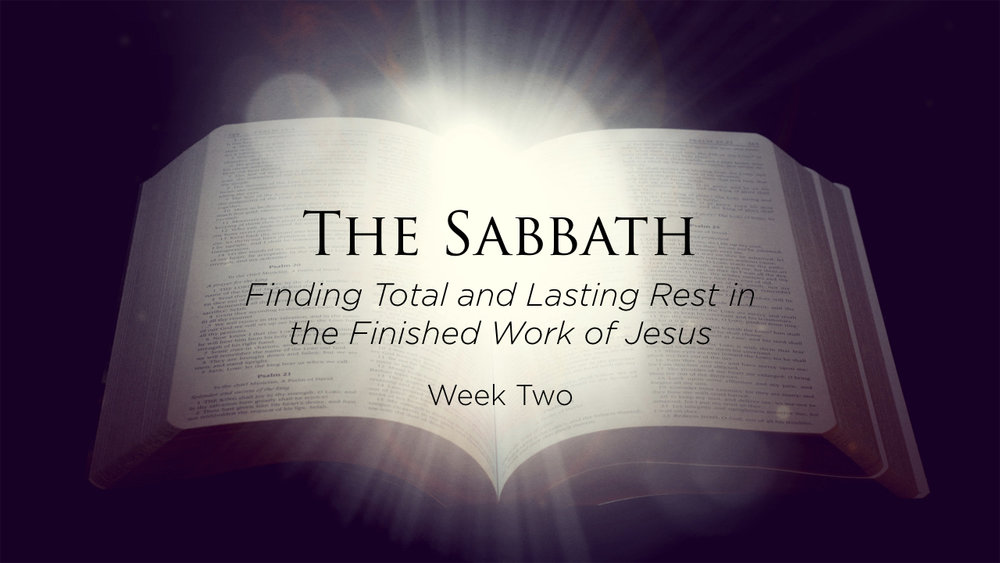 Sabbath - Finding Total and Lasting Rest in the Finished Work of Jesus - Week 2.002.jpeg
