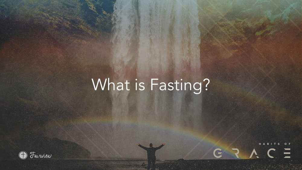 Habits of Grace - Week 6 - Fasting.006.jpeg