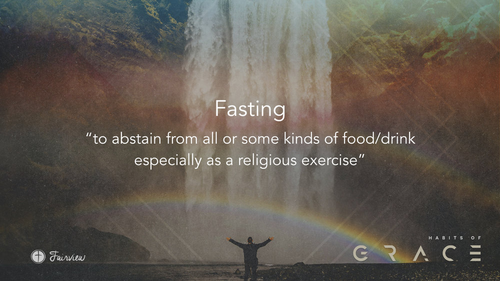 Habits of Grace - Week 6 - Fasting.007.jpeg