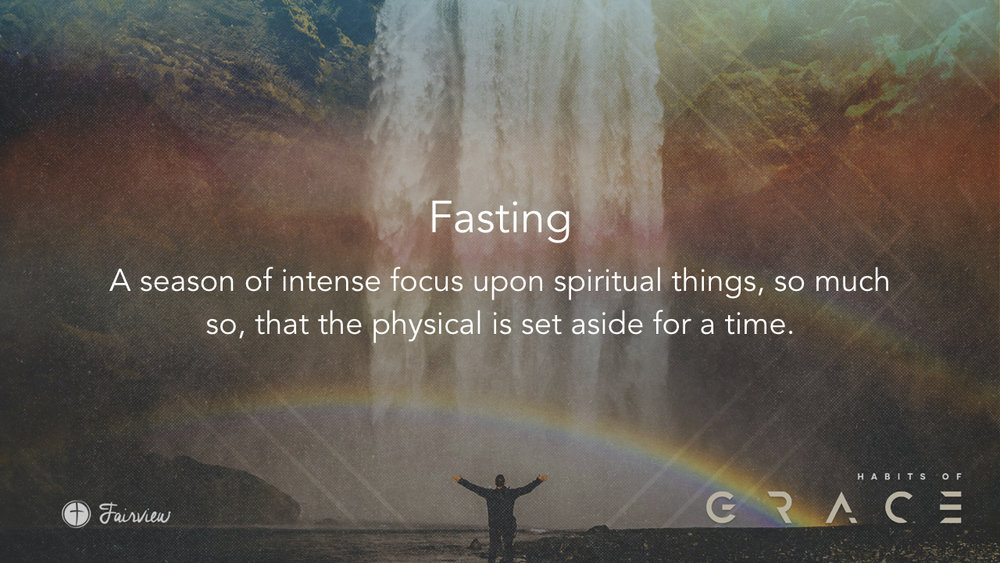 Habits of Grace - Week 6 - Fasting.008.jpeg
