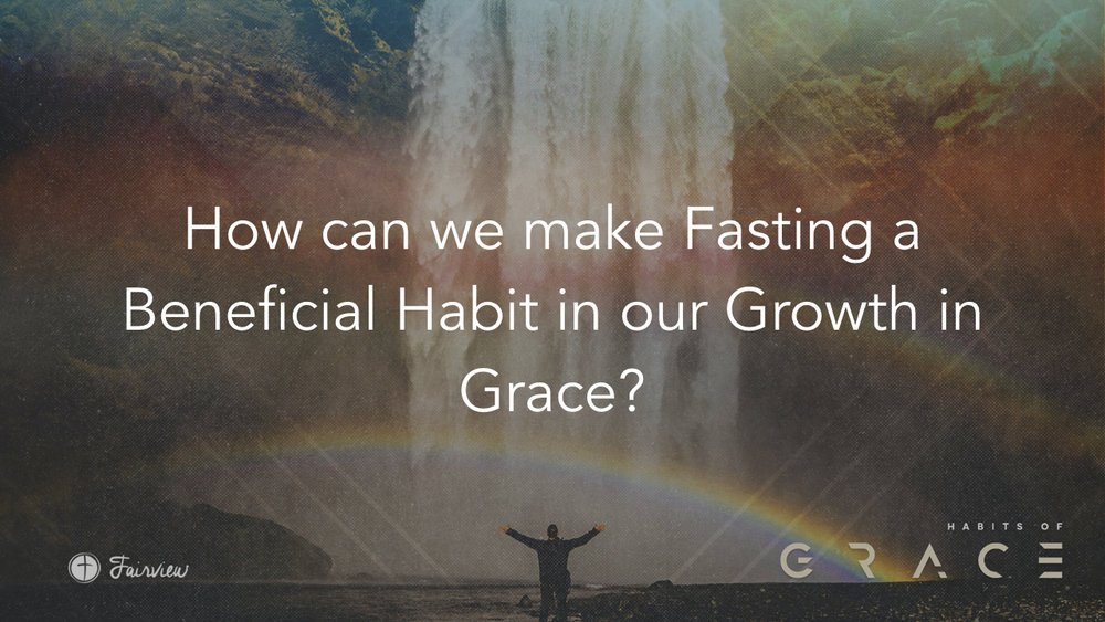Habits of Grace - Week 6 - Fasting.024.jpeg