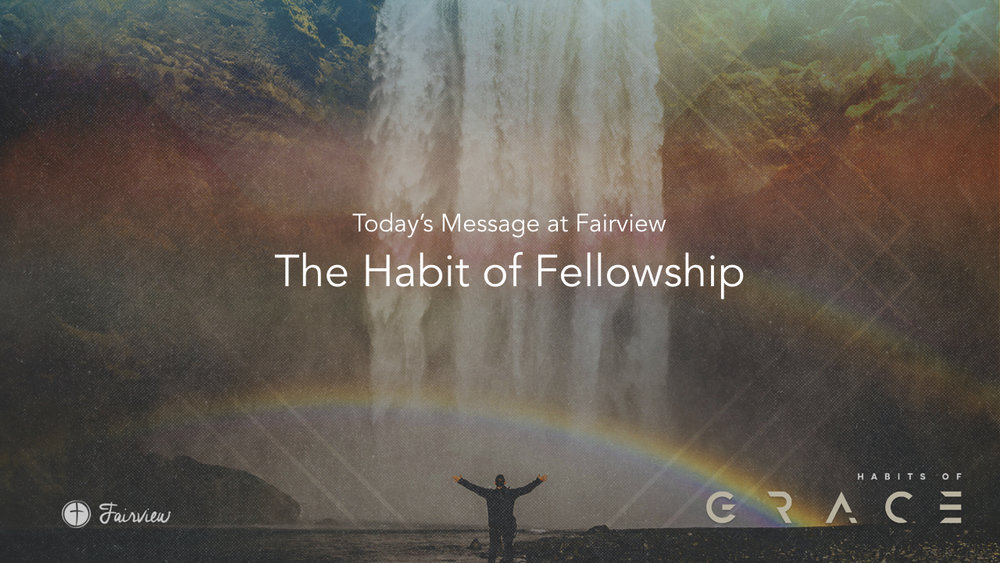 Habits of Grace - Week 7 - Fellowship.009.jpeg
