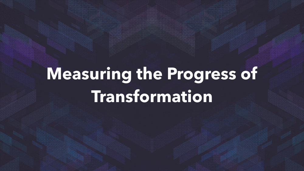 Transformed - Week 4 - Measuring the Progress of Transformation.012.jpeg