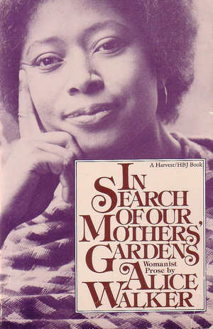 Craft And Creativity Alice Walkers Essay Saving The Life That Is  I Dont Think Ive Gotten Though A Single Feminist Research Project Without  Seeing A Reference To Alice Walkers Book In Search Of Our Mothers Gardens