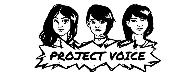 Project Voice     Project Voice is a podcast series dedicated to increasing visibility on issues that Asian/Asian American women face daily as well as providing a platform where their community can go to for guidance and resources.