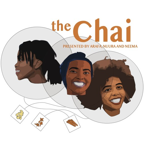 The Chai    A new audio series that offers you unsolicited advice that you should probably write down. Join us for our bi-weekly catch-up and mental health check, as we talk about the burning questions of the week and shout out our favourite African creatives.