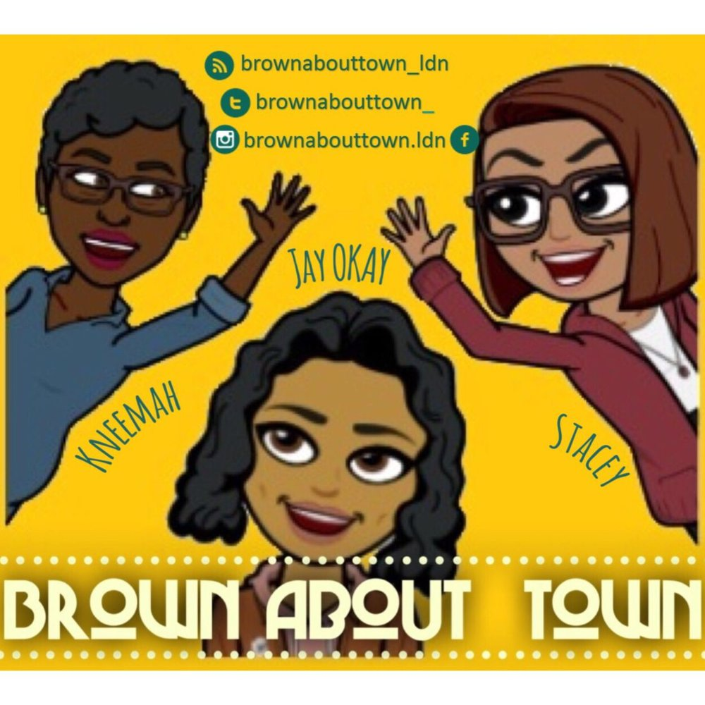 Brown About Town       Fortnightly, London based podcast, hosted by three women, talking about everything from politics & pop culture to London living.