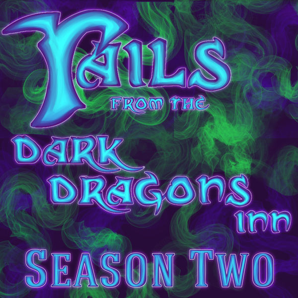 Mary Manalad    Tails from The Dark Dragons Inn is a long-form, serialised, high-fantasy, improv fiction podcast driven at its core by tabletop role-play.