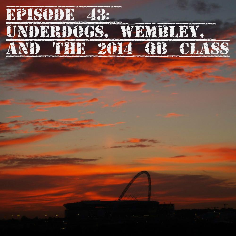 EP 43 Sunset on Wembley Biggest Underdog most under pressure QB from 2014 season.jpg