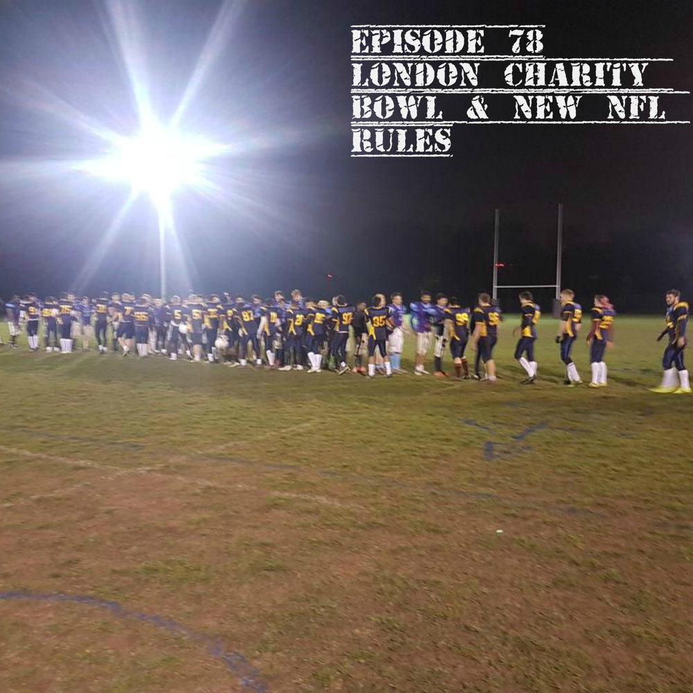 EP 78 London Charity Bowl & New NFL rules.jpg