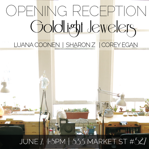 Studio opening party for Goldlight jewelers - 833 Market Street, Suite 527 4-8pm Saturday June 7th