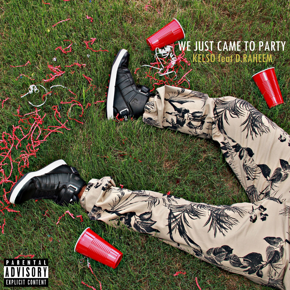 Kelso feat D Raheem- We Just Came to Party