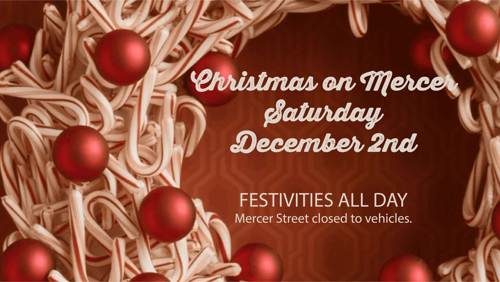 Christmas on Mercer Street. Saturday, Dec 2nd City Website with detailed information.