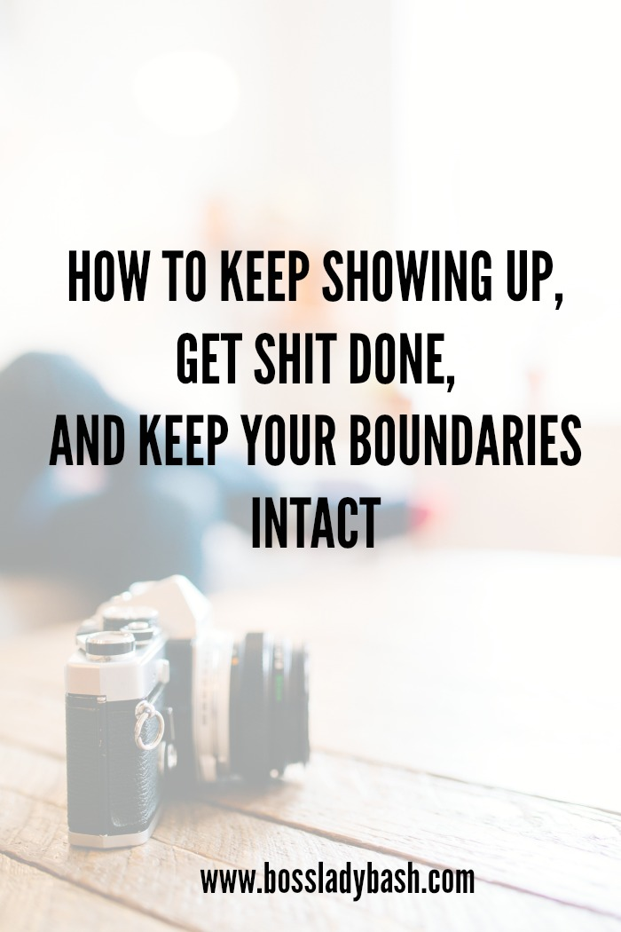 How to Keep Showing Up, Get Shit Done, and Keep Your Boundaries Intact