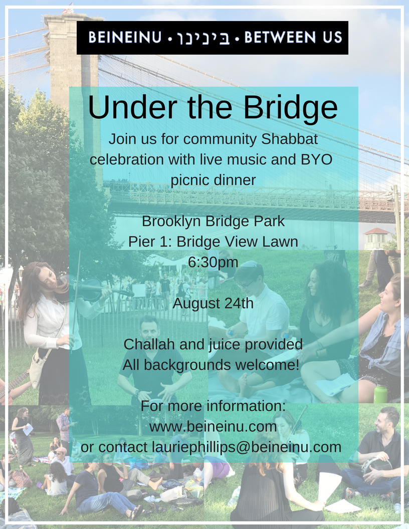Community Shabbat CelebrationBrooklyn Bridge ParkPier 1_ Bridge View Lawn6_30pmMay 18th with FEDJune 22nd July 20th with Shul of New YorkAugust 24thEveryone welcome! www.beineinu.com.jpg