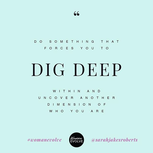 DIG • DISCOVER • REPEAT #WomanEvolve