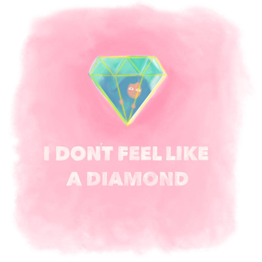 idontfeellikeadiamond copy.jpg