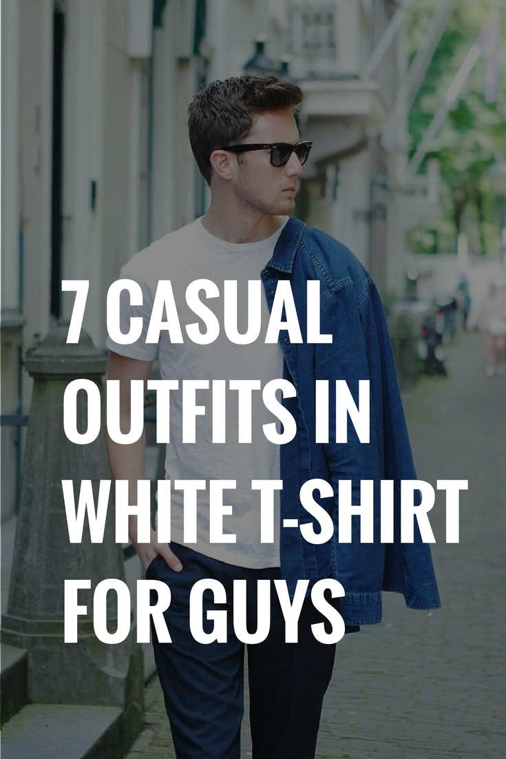 7 Casual Outfits In White T-shirt For Guys