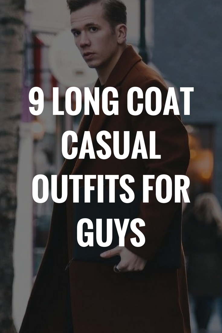 9 Long Coat Casual Outfits For Guys.jpg