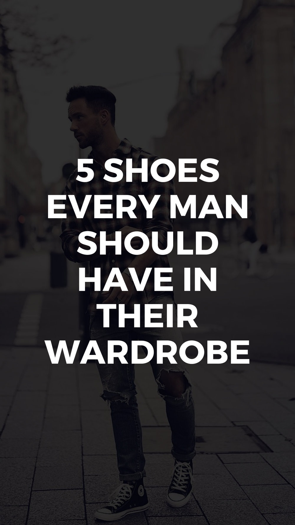5 Shoes Every Man Should Have in Their Wardrobe.jpg