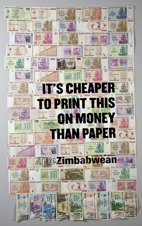 """""""Mais barato imprimir isso no dinheiro do que em papel""""-A hiperinflação do Zimbabwe foi o resultado de impressão de dinheiro para financiar os gastos do governo.A inflação anual do país chegou a alcançar 231 mil por cento ao ano, salários e aposentadorias não valiam nada, escolas e hospitais fecharam e ao menos 80% da população ficou desempregada. (Fonte: BBC Brasil)"""