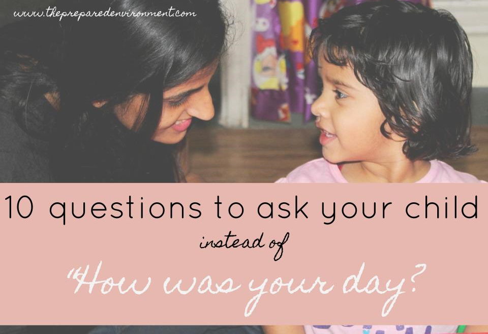 Ten questions to ask instead of how was your day
