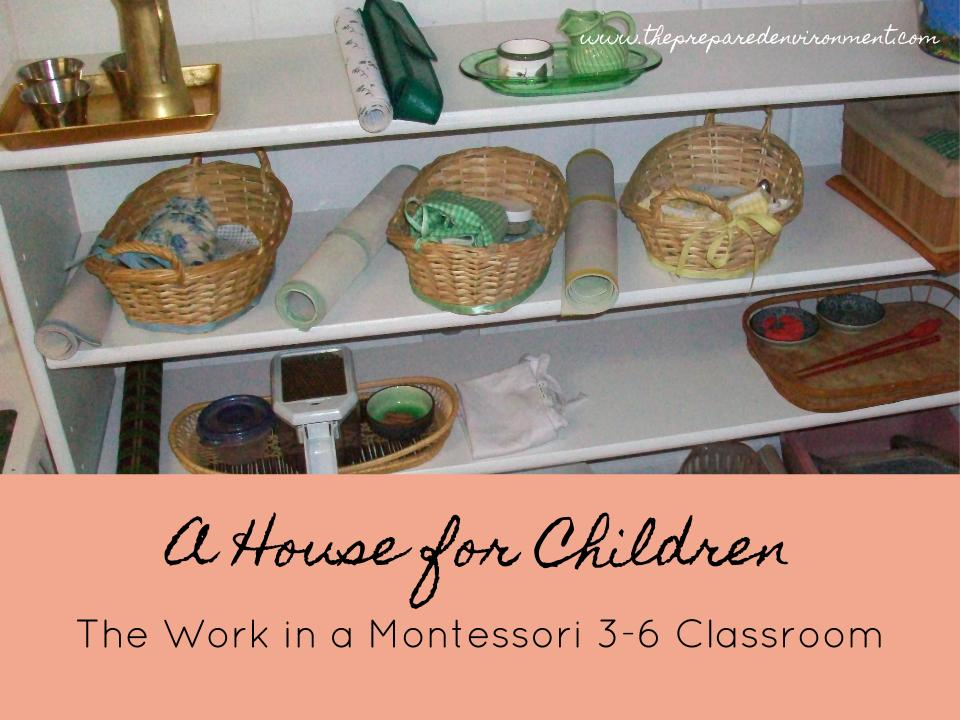 A House for Children. The work in a Montessori 3-6 classroom.