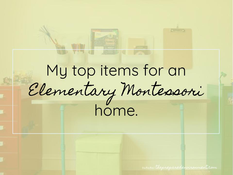 Top Items for an Elementary Montessori Home.jpg